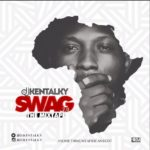 "DJ Kentalky –  ""Swag 2.0"" (Something We Africans Got) MIX"