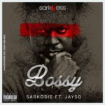 "Sarkodie – ""Bossy"" ft. Jayso"