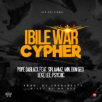"Pope DaBlack – ""Ibile War Cypher"" ft. Various Artiste"