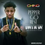 "Chino – ""Pepper Go Rest"" 