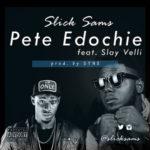"SlickSams – ""Pete Edochie"" ft. Slay Velli"
