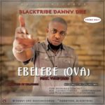 "Black Tribe (Danny Dre) – ""Ebelebe Ova"""