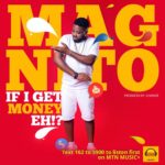 "Magnito – ""If I Get Money Eh!"""