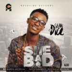 "Sean Dice – ""She Bad"""