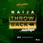 "DJ Kaywise – ""Naija ThrowBack"" (Mixtape)"