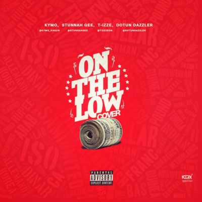 Kymo, Stunnah Gee, T-izze & Dotun Dazzler - On The Low (ART)