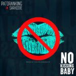 "Patoranking – ""No Kissing"" ft. Sarkodie (Prod. By Gospelondbeatz)"