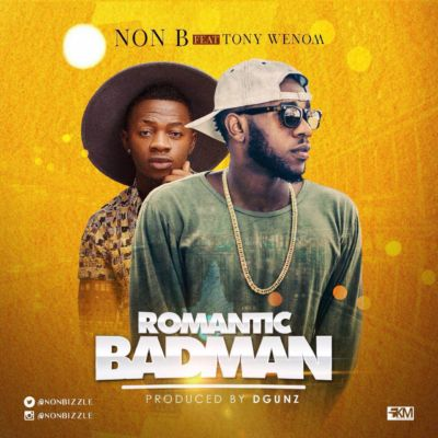 Non B - Romantic Badman ft. Tony Wenom (ART) - Copy