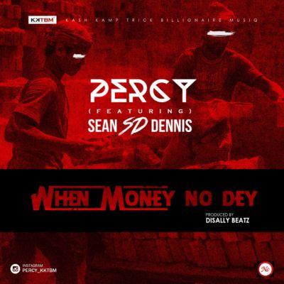 Percy - When Money No Dey ft. S.D [ART]