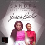 "VIDEO: Sandra – ""Jesus Baby"" ft. Chidinma (Prod by GospelOnDeBeatz)"
