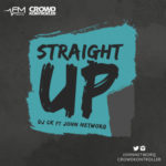 "DJ CK & John NetworQ – ""Straight Up"""