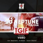"VIDEO: DJ Neptune – ""TGIF"" (Time No Dey) ft. Flavour"