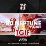 """VIDEO: DJ Neptune – """"TGIF"""" (Time No Dey) ft. Flavour"""