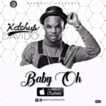 "Ketchup – ""Baby Oh"" ft. Davido (Prod. By JFem)"