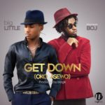 "bigLITTLE – ""Get Down"" (Oko Asewo) ft. BOJ"