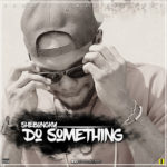 "Shebongky – ""Do Something"""