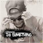 "Shebongky – ""Do Something"""