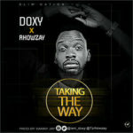 "Doxy – ""Takin' The Way"" ft. Rhowzay"