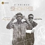 "D'Prince – ""Show Me"" ft. Small Doctor (Prod. Don Jazzy)"