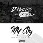 "D'Hanks  – ""My City"" ft. Erigga"