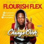 "VIDEO: Flourish Flex – ""Change Over"" (Prod. Zanga)"
