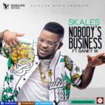 "Skales – ""Nobody's Business"" ft. Banky W (Prod. By Killertunes)"