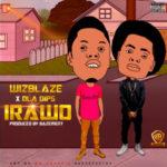 """Wizblaze – """"Irawo"""" ft. Oladips"""