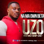 "Uzo – ""Na Ma Own Beta"""