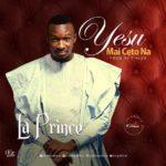 """La Prince – """"Yesu Mai Ceto Na"""" (Pro. By. TKlex123)"""