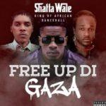 "Shatta Wale – ""Free Up Di Gaza"""