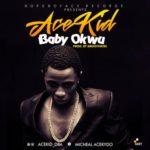 "AceKid – ""Baby Okwu"" (Prod. Smoothkiss)"