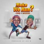 "CDQ – ""Make We Run?"" ft. Wizkid  (Prod. Del'B)"