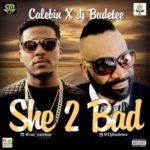 "Calebin x DJ Budetee – ""She Too Bad"""