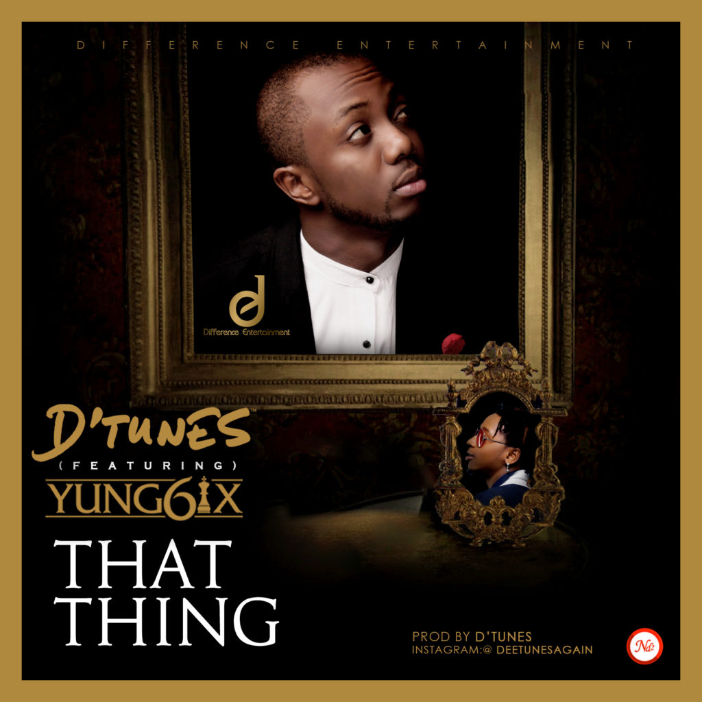 D'Tunes - That Thing ft. Yung6ix [ART]