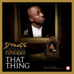 "PREMIERE: D'Tunes  – ""That Thing"" ft. Yung6ix"