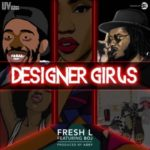 "Fresh L – ""Designer Girls"" ft. BOJ"
