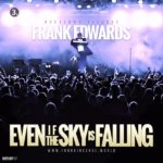 "Frank Edwards – ""Even If The Sky Is Falling"""