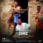 "2Nez – ""Black Is Beautiful"""
