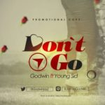 "Godwin – ""Don't Go"" ft. Young Sid"