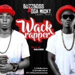 "Buzz Boss – ""Wack Rapper"" ft. Oga Micky"