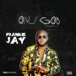 "Frankie Jay – ""Only God"""