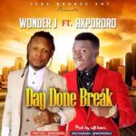 "Wonder J  – ""Day Done Break"" ft. Akpororo"