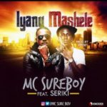 "Mc SureBoy  – ""Iyanu Mashele"" ft. Seriki ( Prod. By 2t Boys)"