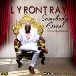 "Lyron Tray – ""Somebody Great"" (Prod. By Justee Beats)"