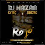 "DJ Hazan – ""Ro Jo"" ft. Dremo x Kymo [Prod Krizbeatz]"