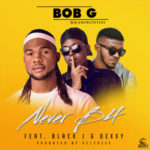 """Bob G – """"Never B4"""" ft. Dexky & Black J  (Prod. Kezyklef)"""