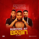 "Innoweeny X Oritse Femi & Solidstar – ""Bursting My Brain"" (Full Version)"