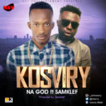 "Kosviry – ""Na God"" ft. Samklef"