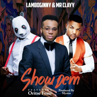 "Lamboginny & Mr Clayy – ""Show Dem"" (Remix) ft. Oritse Femi [ART]"