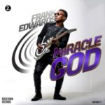 "Frank Edwards – ""Miracle God"" (Birthday EP)"
